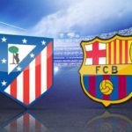 Barcelona vs Atletico Madrid: The Next Big Clash
